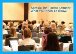 Apraxia 101 parent seminar