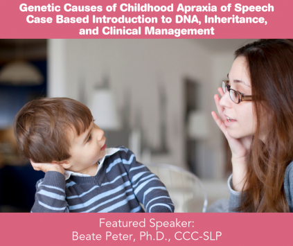 This webinar provides a case-based introduction to the world of genetics with a special emphasis on childhood apraxia of speech (CAS).